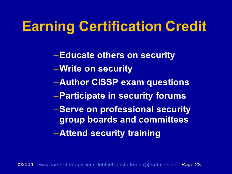 © Page Earning Certification Credit –Educate others on security –Write on security –Author CISSP exam questions –Participate in security forums –Serve on professional security group boards and committees –Attend security training