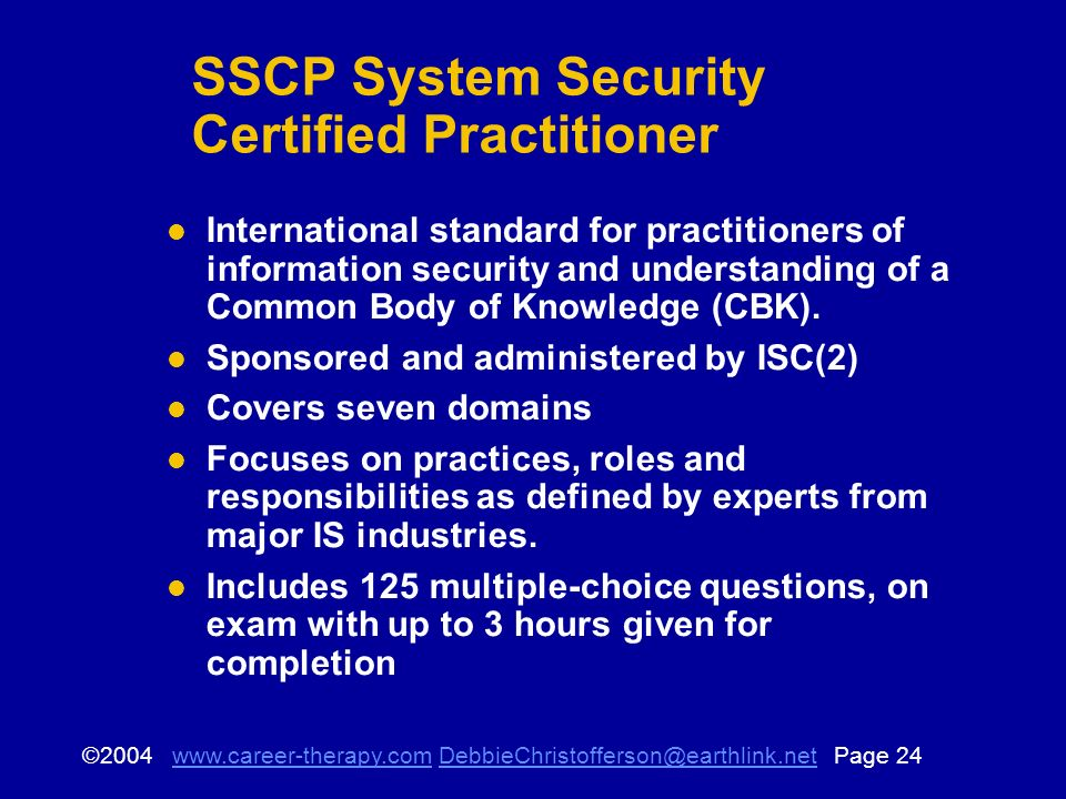 © Page SSCP System Security Certified Practitioner International standard for practitioners of information security and understanding of a Common Body of Knowledge (CBK).