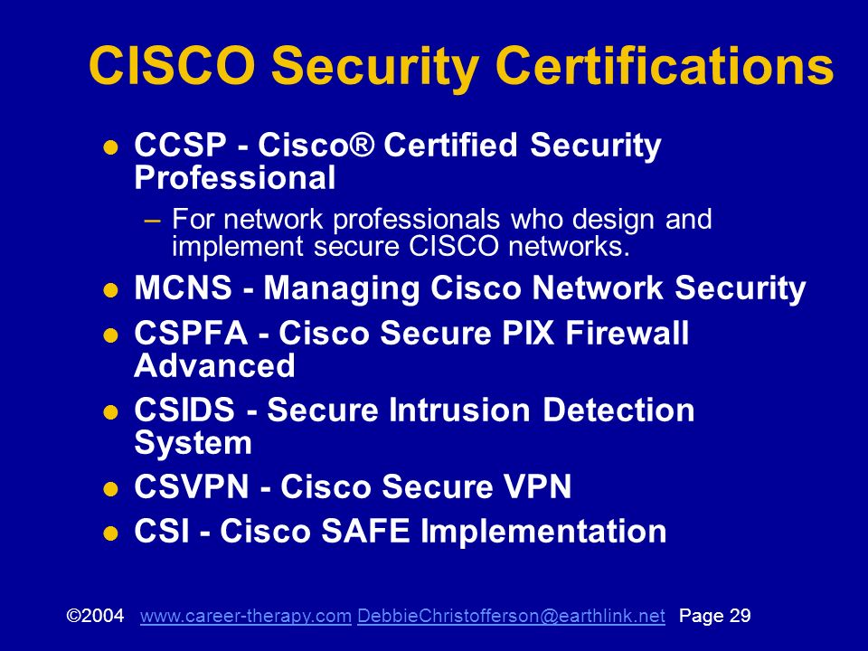 © Page CISCO Security Certifications CCSP - Cisco® Certified Security Professional –For network professionals who design and implement secure CISCO networks.
