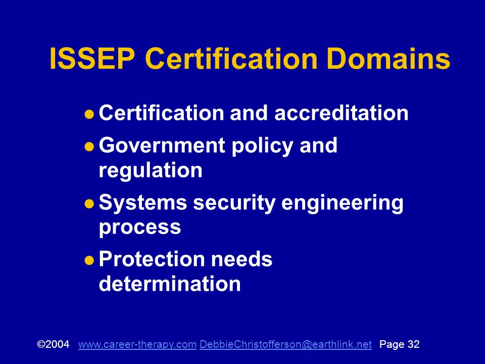 © Page ISSEP Certification Domains Certification and accreditation Government policy and regulation Systems security engineering process Protection needs determination