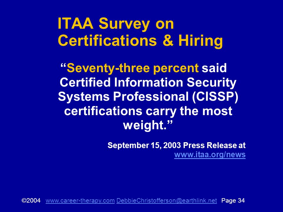© Page ITAA Survey on Certifications & Hiring Seventy-three percent said Certified Information Security Systems Professional (CISSP) certifications carry the most weight.