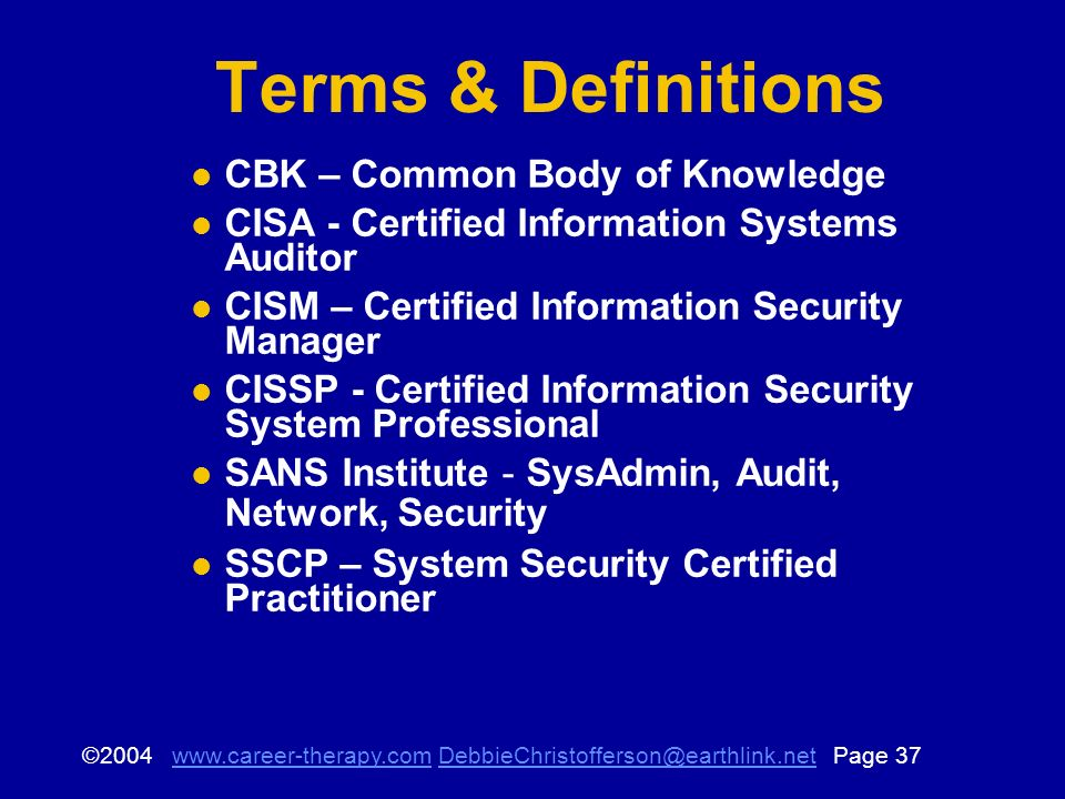 © Page Terms & Definitions CBK – Common Body of Knowledge CISA - Certified Information Systems Auditor CISM – Certified Information Security Manager CISSP - Certified Information Security System Professional SANS Institute - SysAdmin, Audit, Network, Security SSCP – System Security Certified Practitioner