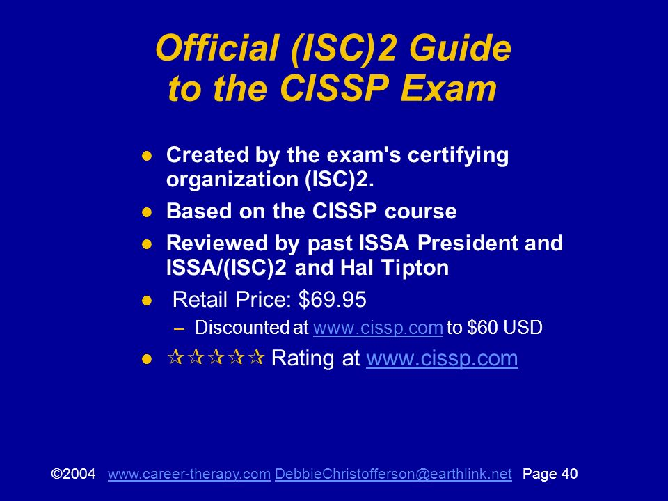 © Page Official (ISC)2 Guide to the CISSP Exam Created by the exam s certifying organization (ISC)2.