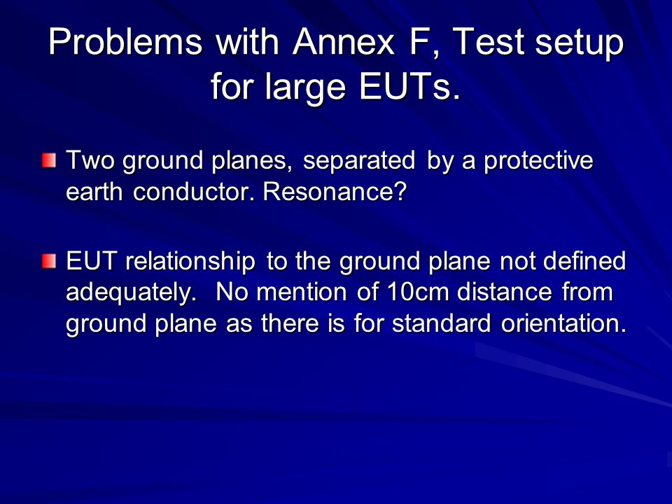 Problems with Annex F, Test setup for large EUTs. Two ground planes, separated by a protective earth conductor. Resonance? EUT relationship to the gro