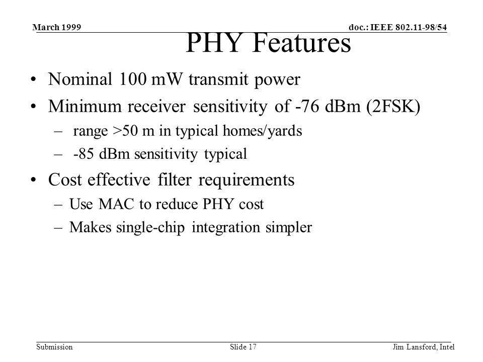 doc.: IEEE 802.11-98/54 Submission March 1999 Jim Lansford, IntelSlide 17 Nominal 100 mW transmit power Minimum receiver sensitivity of -76 dBm (2FSK)