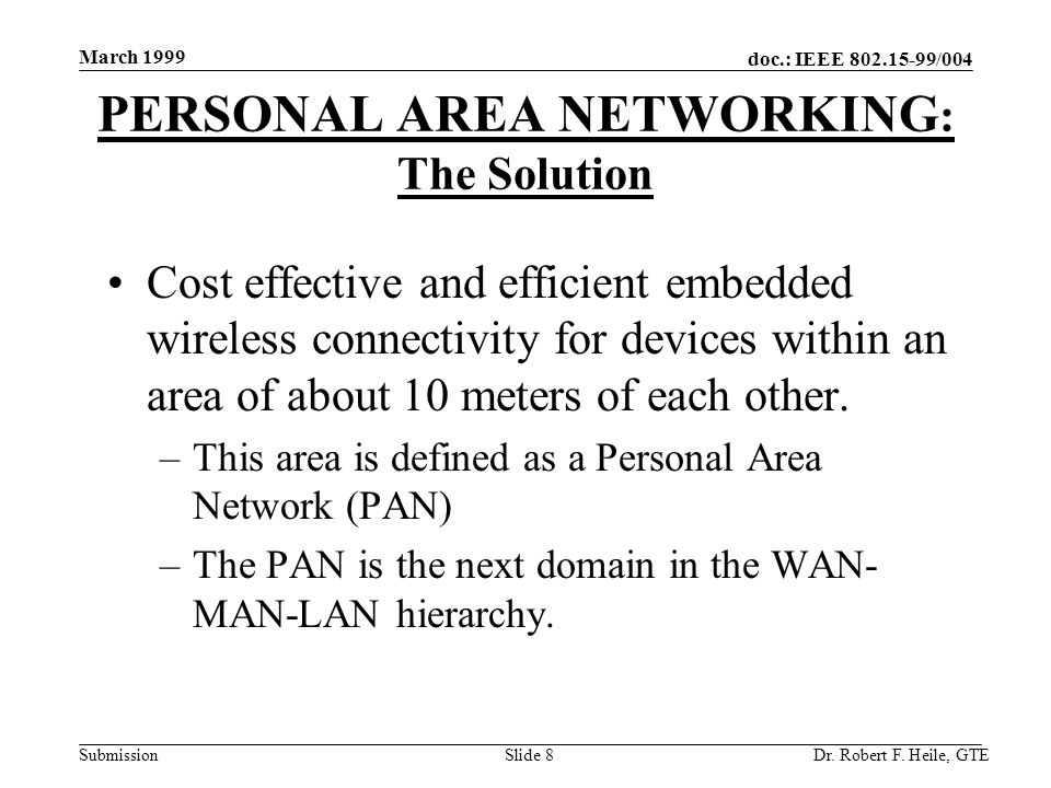 doc.: IEEE 802.15-99/004 Submission March 1999 Dr. Robert F. Heile, GTESlide 8 Cost effective and efficient embedded wireless connectivity for devices