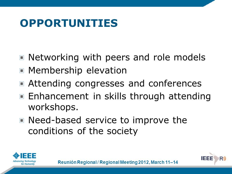 Reunión Regional / Regional Meeting 2012, March 11–14 OPPORTUNITIES Networking with peers and role models Membership elevation Attending congresses an