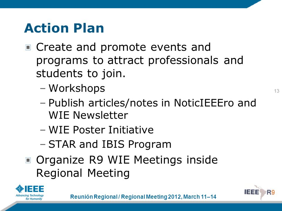 Reunión Regional / Regional Meeting 2012, March 11–14 Action Plan Create and promote events and programs to attract professionals and students to join.