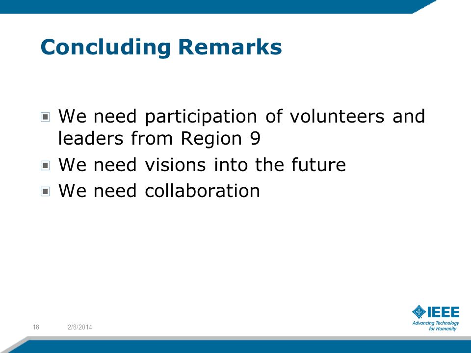 Concluding Remarks We need participation of volunteers and leaders from Region 9 We need visions into the future We need collaboration 2/8/201418