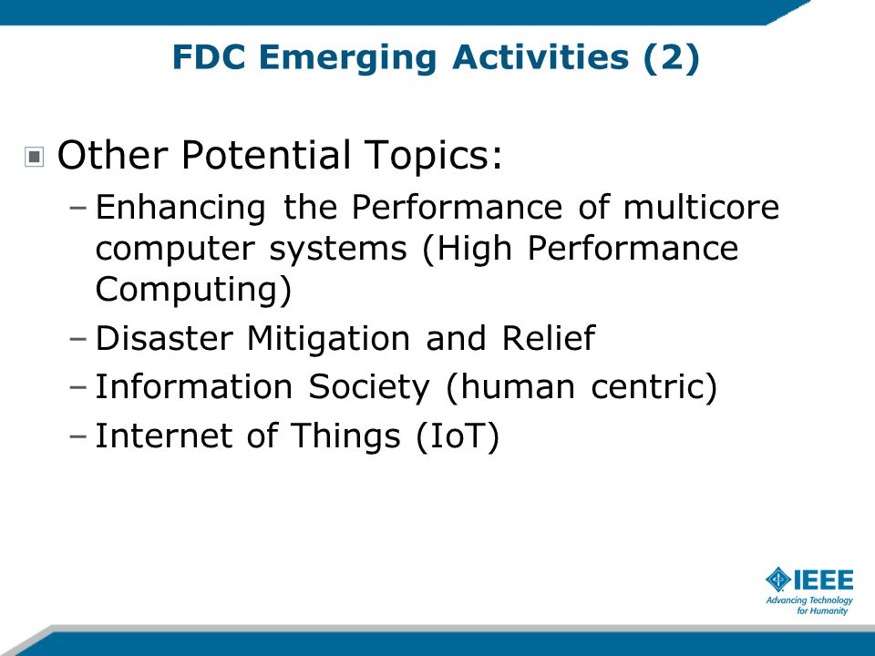 FDC Emerging Activities (2) Other Potential Topics: –Enhancing the Performance of multicore computer systems (High Performance Computing) –Disaster Mi