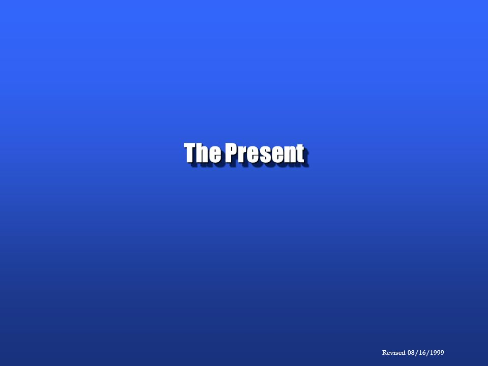 Revised 08/16/1999 The Present