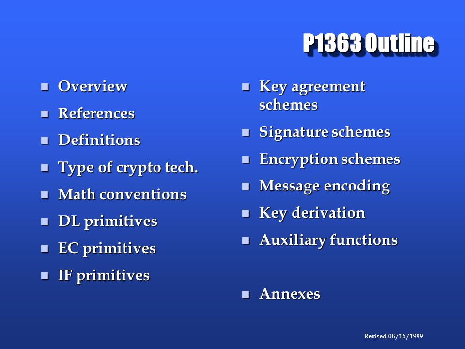 Revised 08/16/1999 P1363 Outline Overview Overview References References Definitions Definitions Type of crypto tech.