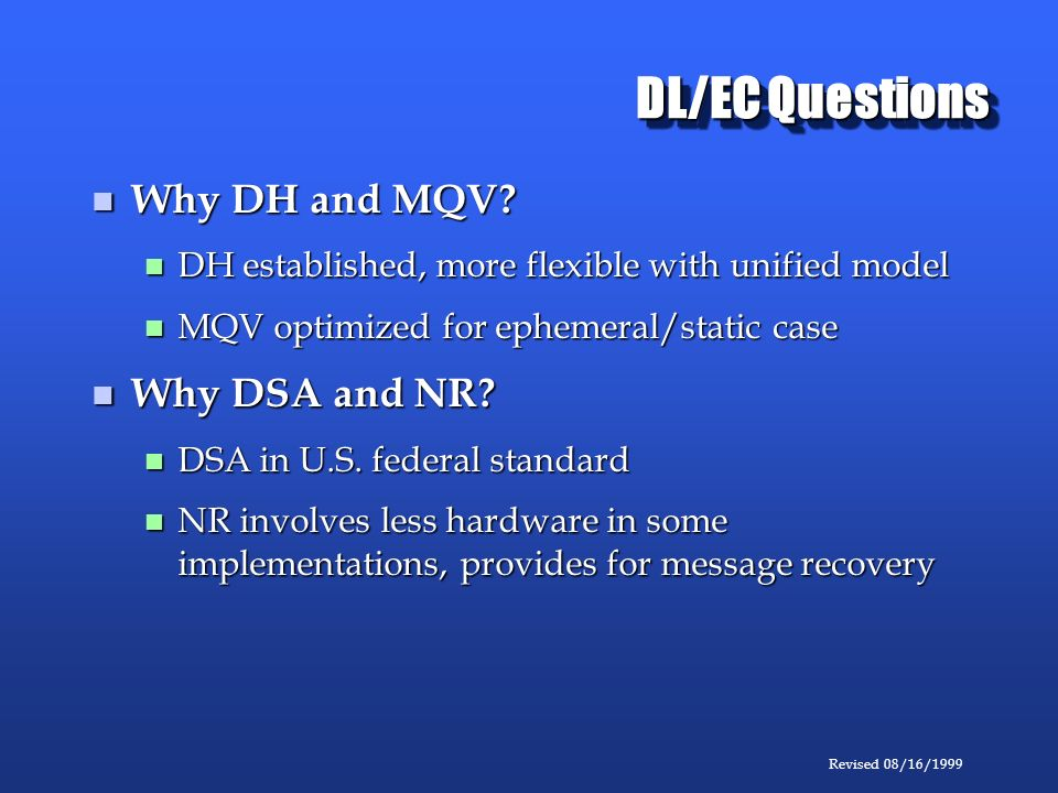 Revised 08/16/1999 DL/EC Questions Why DH and MQV.