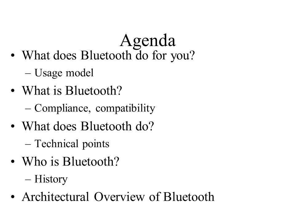 Agenda What does Bluetooth do for you.–Usage model What is Bluetooth.