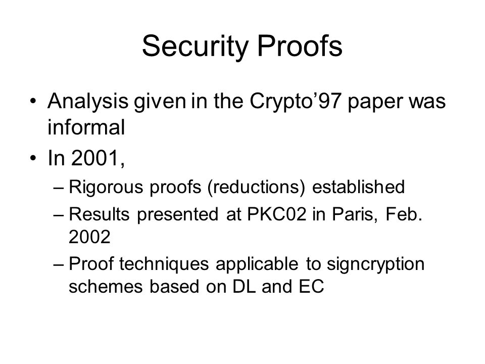 Security Proofs Analysis given in the Crypto97 paper was informal In 2001, –Rigorous proofs (reductions) established –Results presented at PKC02 in Pa