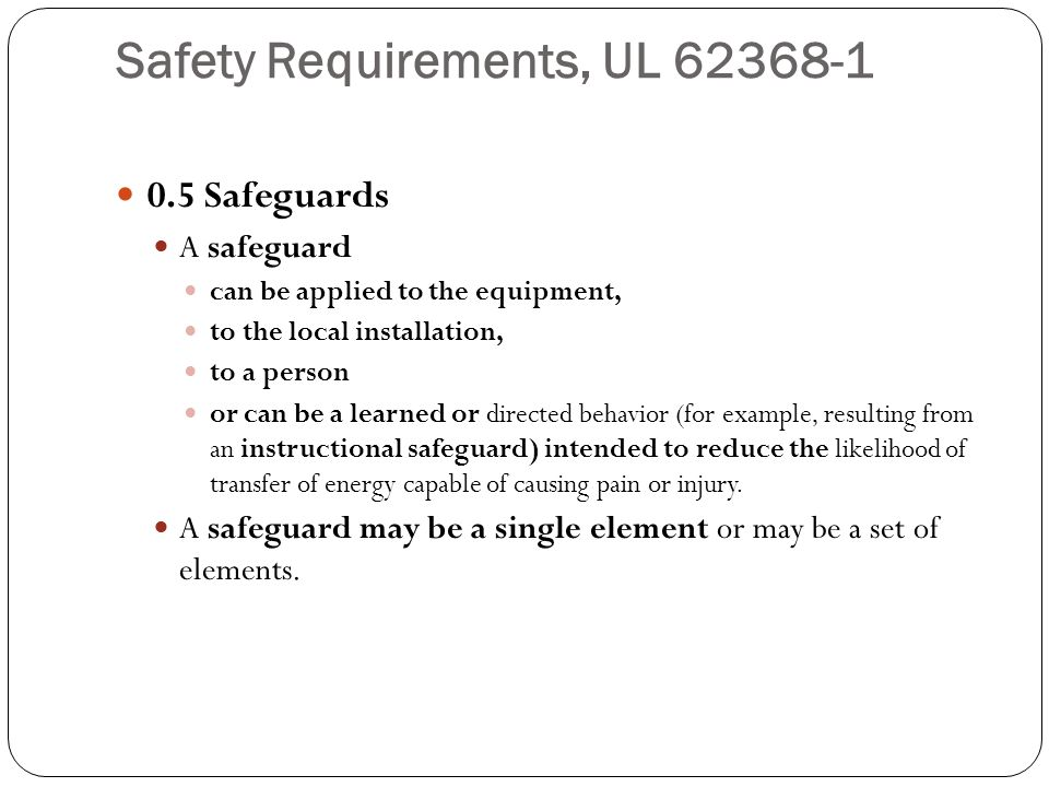 Safety Requirements, UL 62368-1 0.5 Safeguards A safeguard can be applied to the equipment, to the local installation, to a person or can be a learned