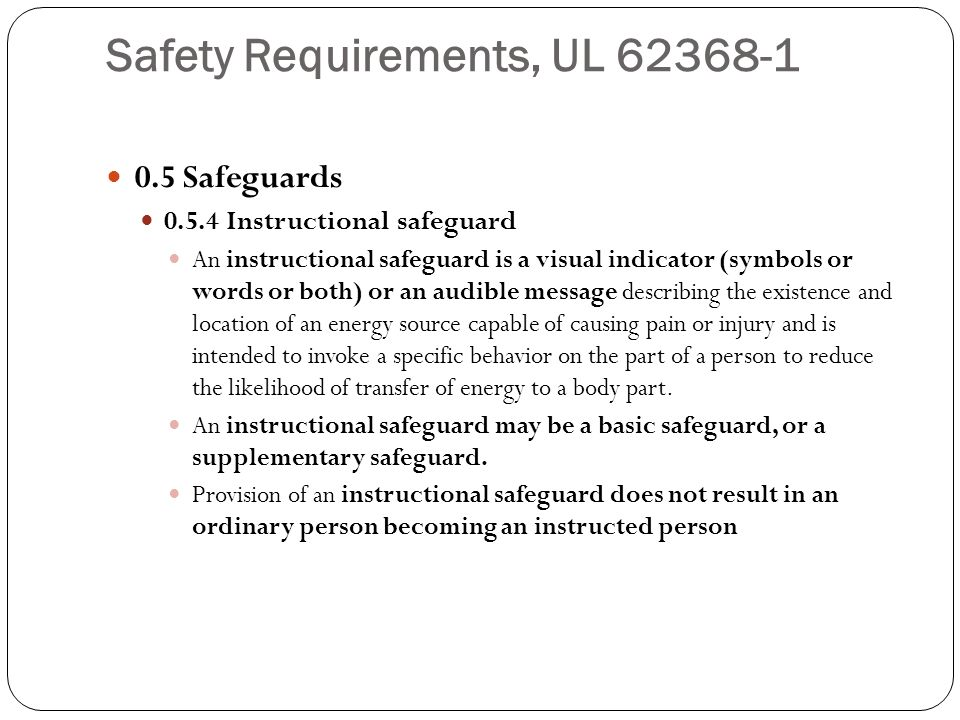 Safety Requirements, UL 62368-1 0.5 Safeguards 0.5.4 Instructional safeguard An instructional safeguard is a visual indicator (symbols or words or bot