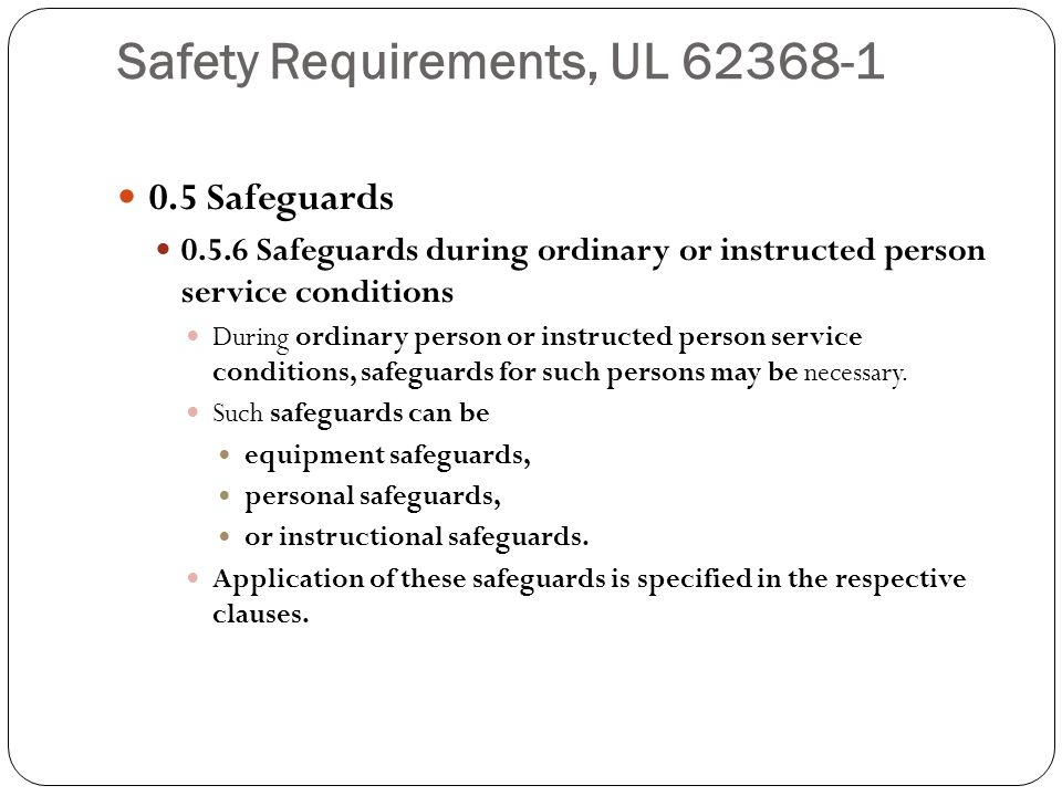 Safety Requirements, UL 62368-1 0.5 Safeguards 0.5.6 Safeguards during ordinary or instructed person service conditions During ordinary person or inst