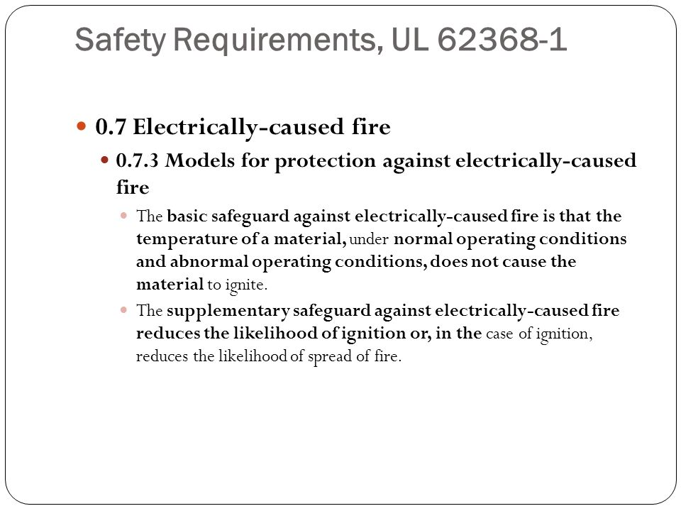 Safety Requirements, UL 62368-1 0.7 Electrically-caused fire 0.7.3 Models for protection against electrically-caused fire The basic safeguard against