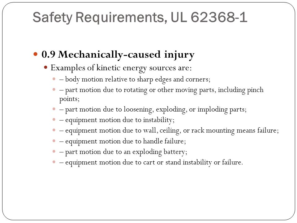 Safety Requirements, UL 62368-1 0.9 Mechanically-caused injury Examples of kinetic energy sources are: – body motion relative to sharp edges and corne