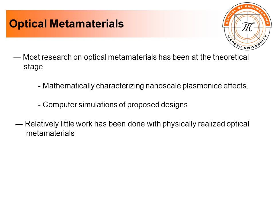 Optical Metamaterials Most research on optical metamaterials has been at the theoretical stage - Mathematically characterizing nanoscale plasmonice ef
