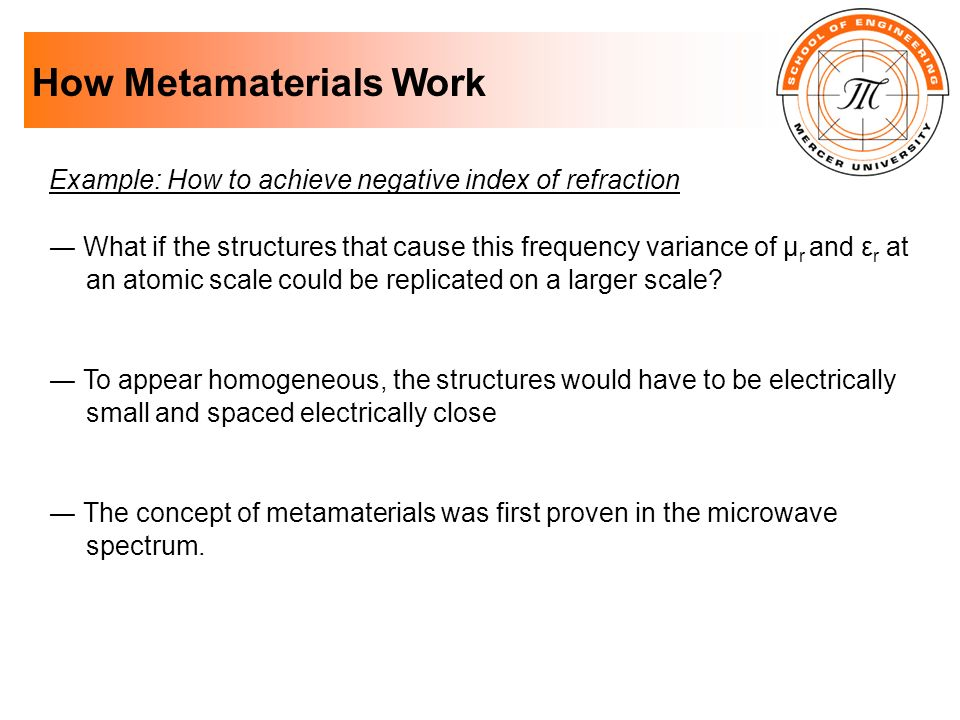 How Metamaterials Work Example: How to achieve negative index of refraction What if the structures that cause this frequency variance of µ r and ε r a
