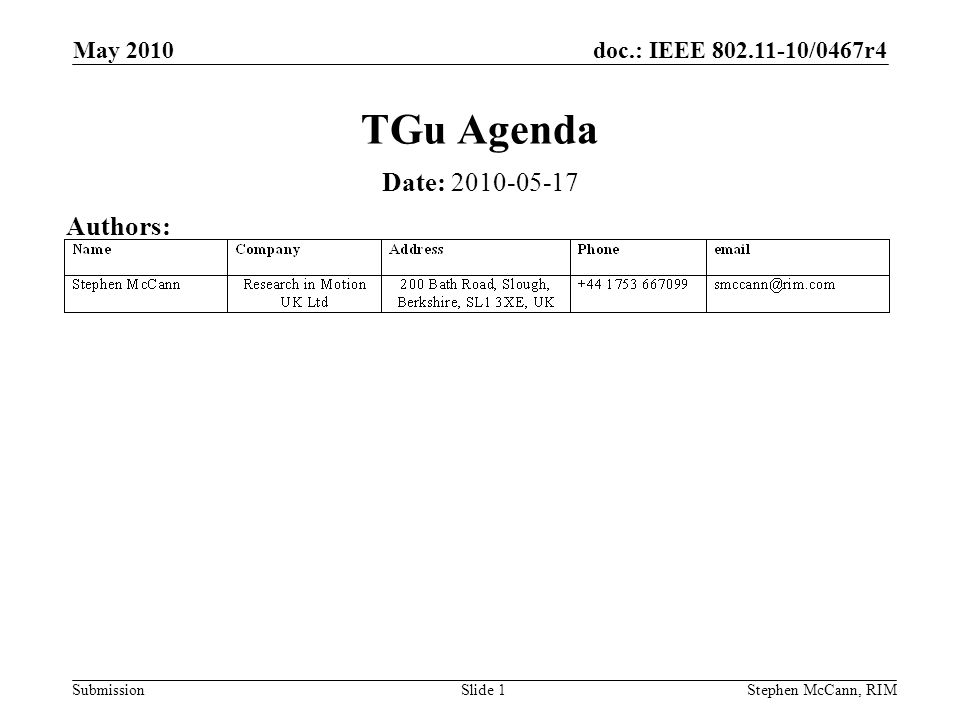 doc.: IEEE 802.11-10/0467r4 Submission May 2010 Stephen McCann, RIMSlide 1 TGu Agenda Date: 2010-05-17 Authors: