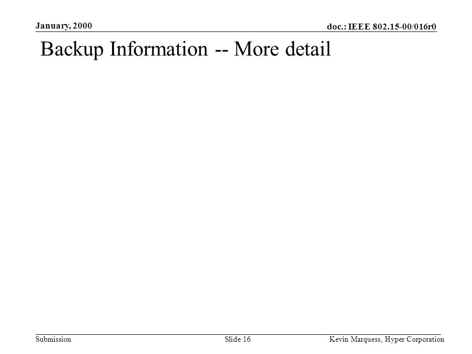 doc.: IEEE 802.15-00/016r0 Submission January, 2000 Kevin Marquess, Hyper CorporationSlide 16 Backup Information -- More detail