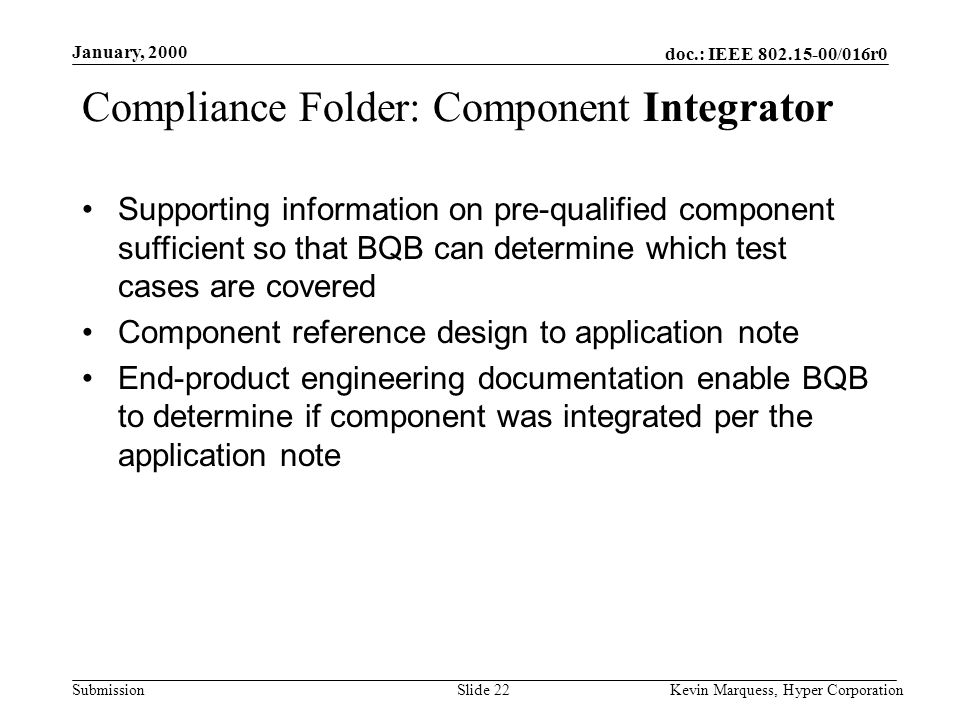 doc.: IEEE 802.15-00/016r0 Submission January, 2000 Kevin Marquess, Hyper CorporationSlide 22 Compliance Folder: Component Integrator Supporting infor