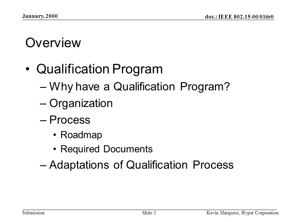 doc.: IEEE 802.15-00/016r0 Submission January, 2000 Kevin Marquess, Hyper CorporationSlide 3 Overview Qualification Program –Why have a Qualification Program.