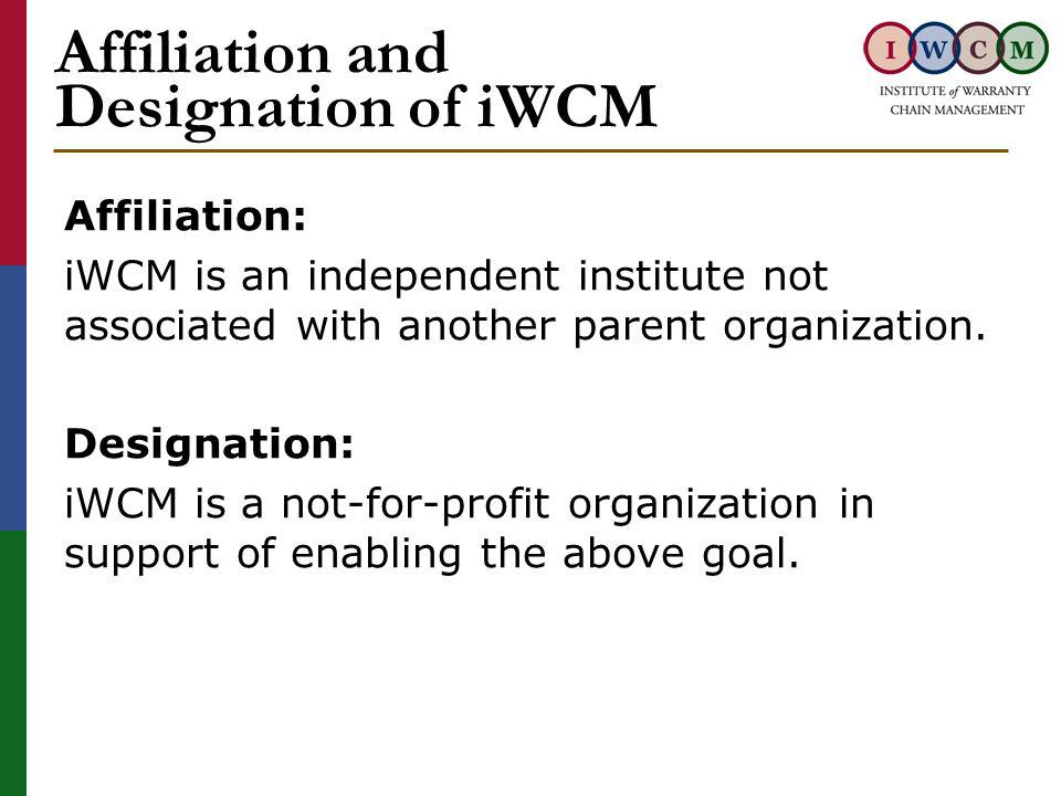 Affiliation and Designation of iWCM Affiliation: iWCM is an independent institute not associated with another parent organization.