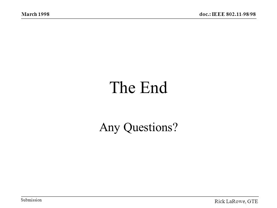 doc.: IEEE 802.11-98/98 Submission March 1998 Rick LaRowe, GTE The End Any Questions