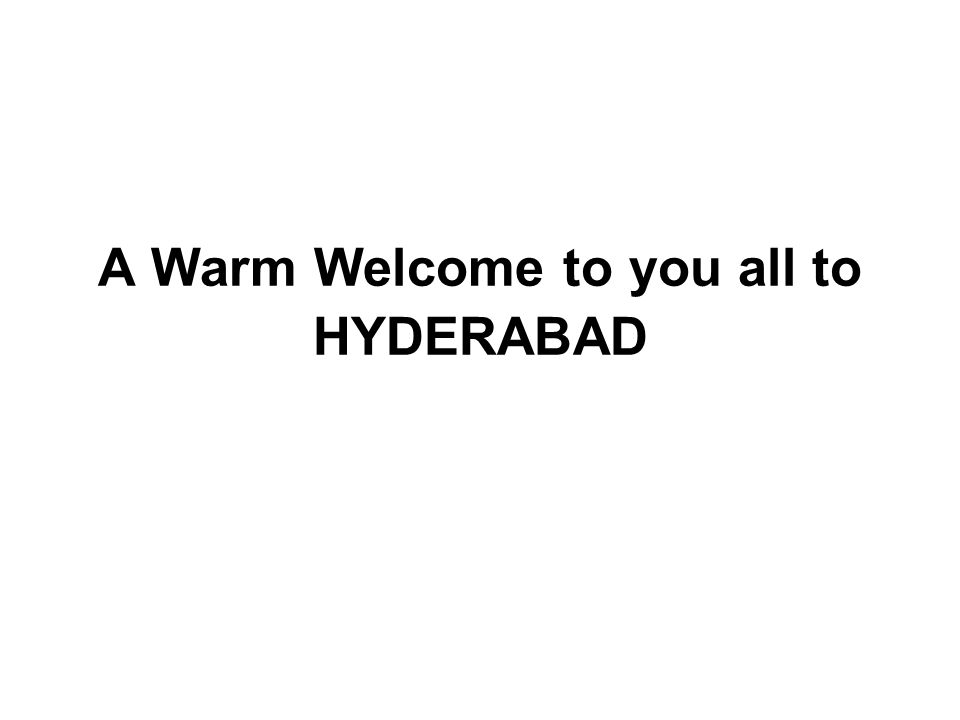 A Warm Welcome to you all to HYDERABAD