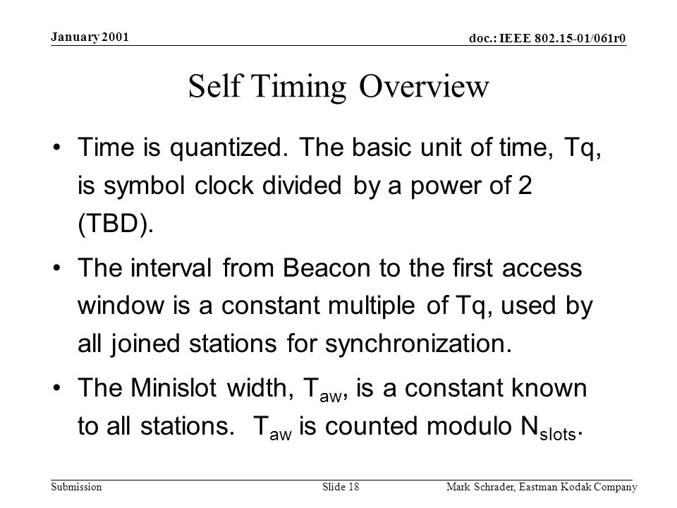 doc.: IEEE 802.15-01/061r0 Submission January 2001 Mark Schrader, Eastman Kodak CompanySlide 18 Self Timing Overview Time is quantized.