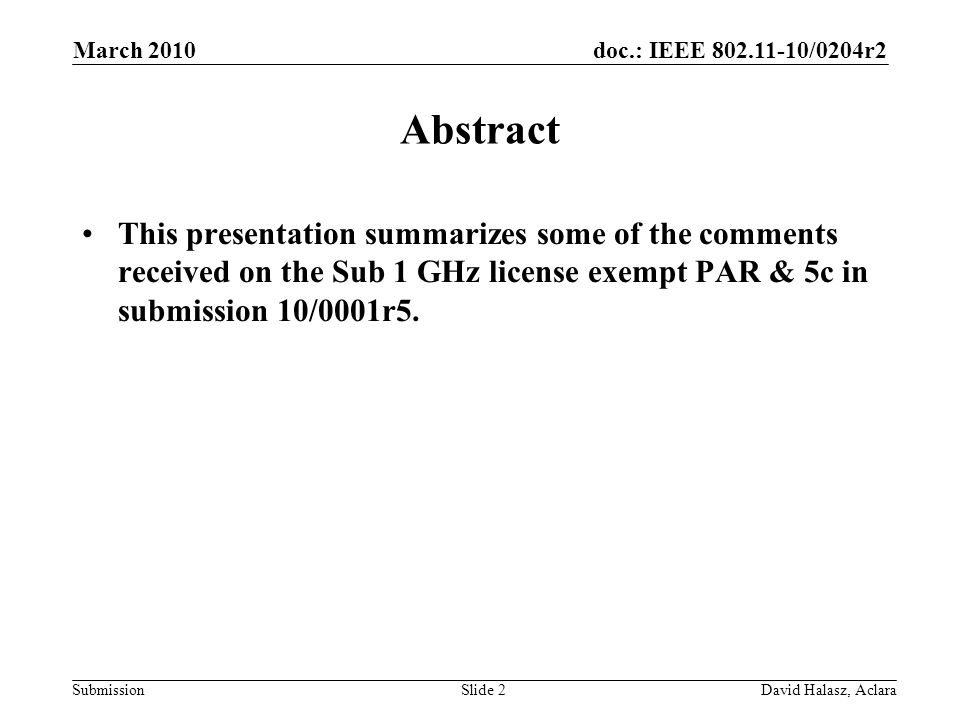 doc.: IEEE /0204r2 Submission Abstract This presentation summarizes some of the comments received on the Sub 1 GHz license exempt PAR & 5c in submission 10/0001r5.