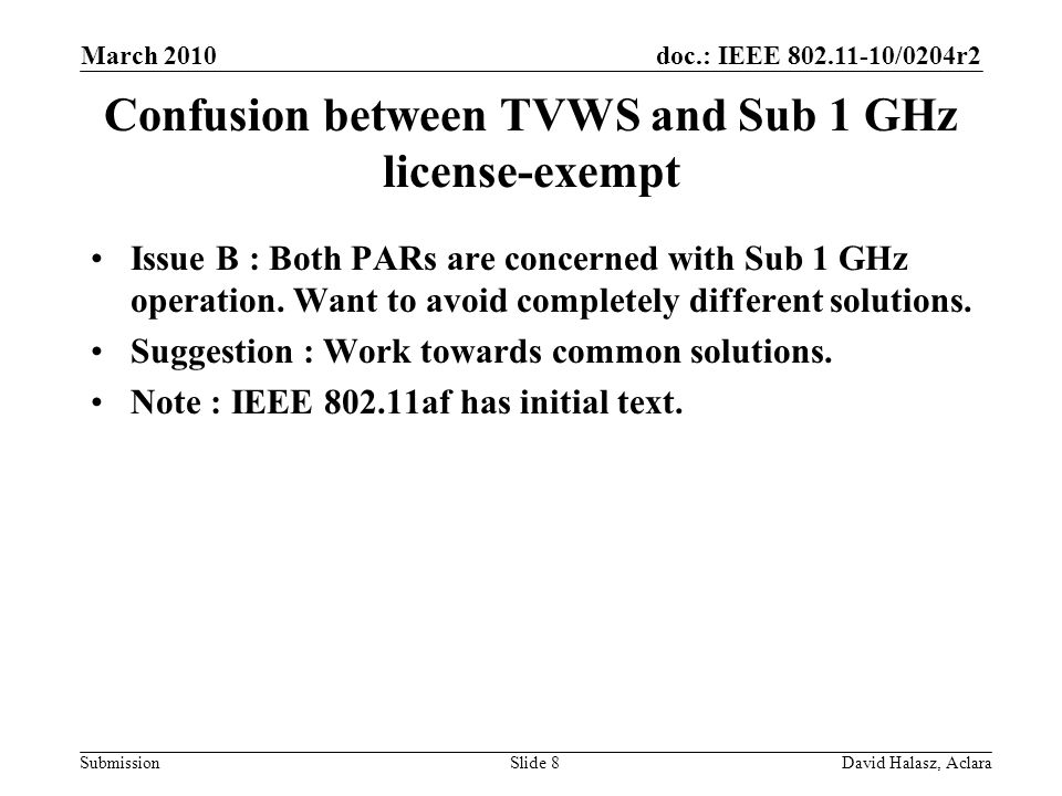 doc.: IEEE /0204r2 Submission Confusion between TVWS and Sub 1 GHz license-exempt Issue B : Both PARs are concerned with Sub 1 GHz operation.