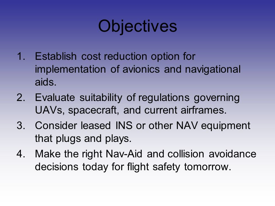 Objectives 1.Establish cost reduction option for implementation of avionics and navigational aids.