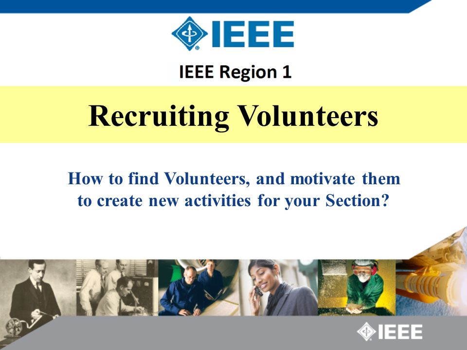 Recruiting Volunteers How to find Volunteers, and motivate them to create new activities for your Section