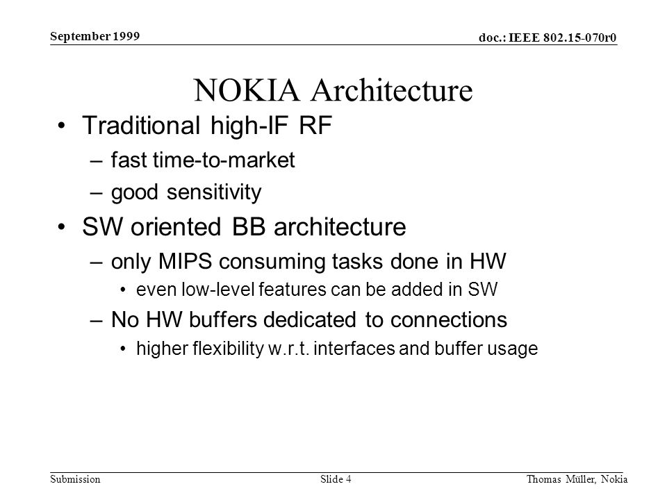 doc.: IEEE 802.15-070r0 Submission September 1999 Thomas Müller, NokiaSlide 4 NOKIA Architecture Traditional high-IF RF –fast time-to-market –good sen