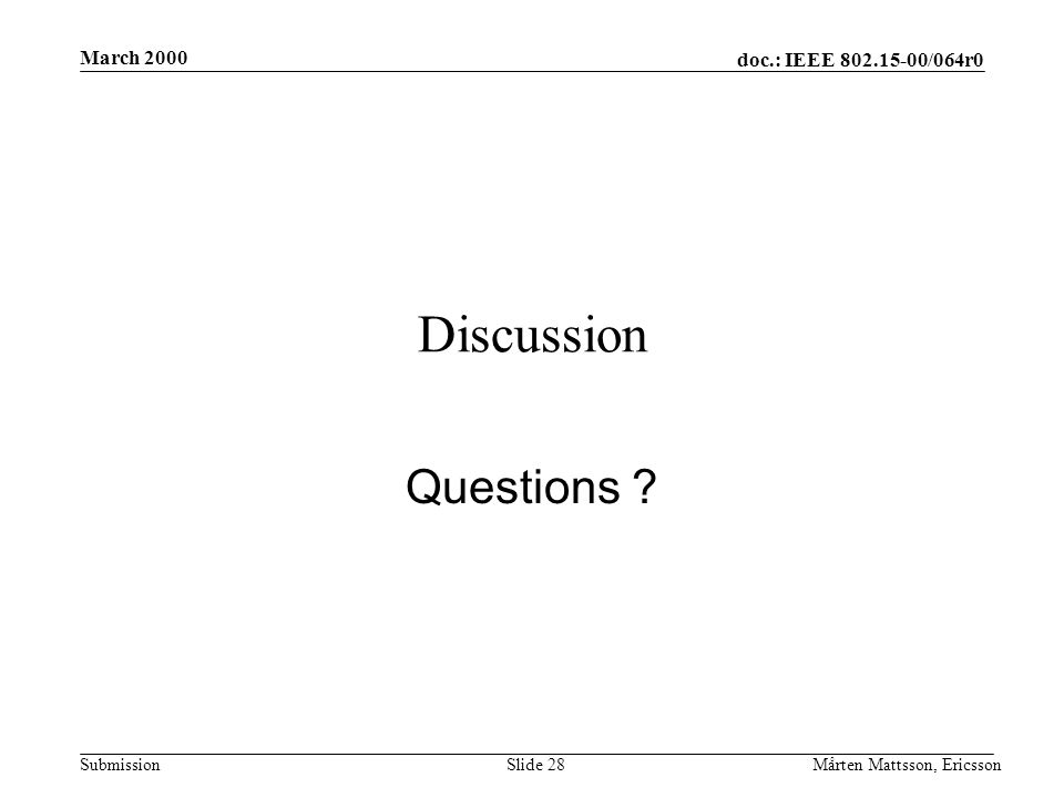 doc.: IEEE 802.15-00/064r0 Submission March 2000 Mårten Mattsson, EricssonSlide 28 Discussion Questions