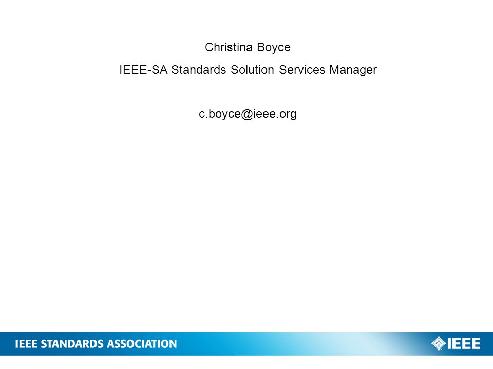 Christina Boyce IEEE-SA Standards Solution Services Manager c.boyce@ieee.org