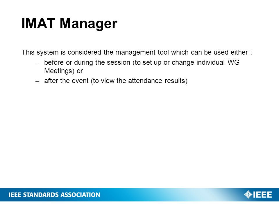 IMAT Manager This system is considered the management tool which can be used either : –before or during the session (to set up or change individual WG