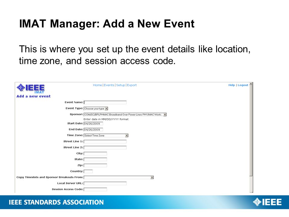 IMAT Manager: Add a New Event This is where you set up the event details like location, time zone, and session access code.