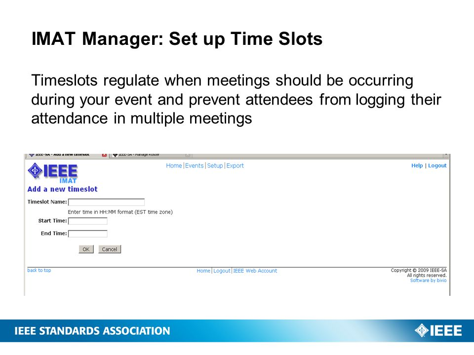 IMAT Manager: Set up Time Slots Timeslots regulate when meetings should be occurring during your event and prevent attendees from logging their attend