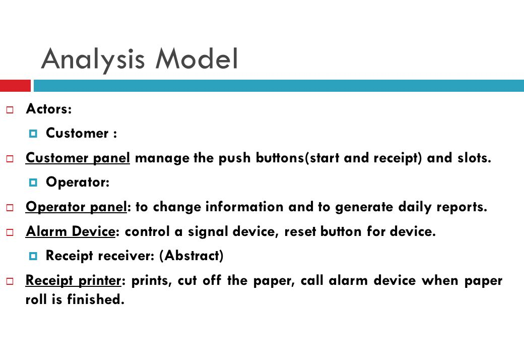 Analysis Model Actors: Customer : Customer panel manage the push buttons(start and receipt) and slots.