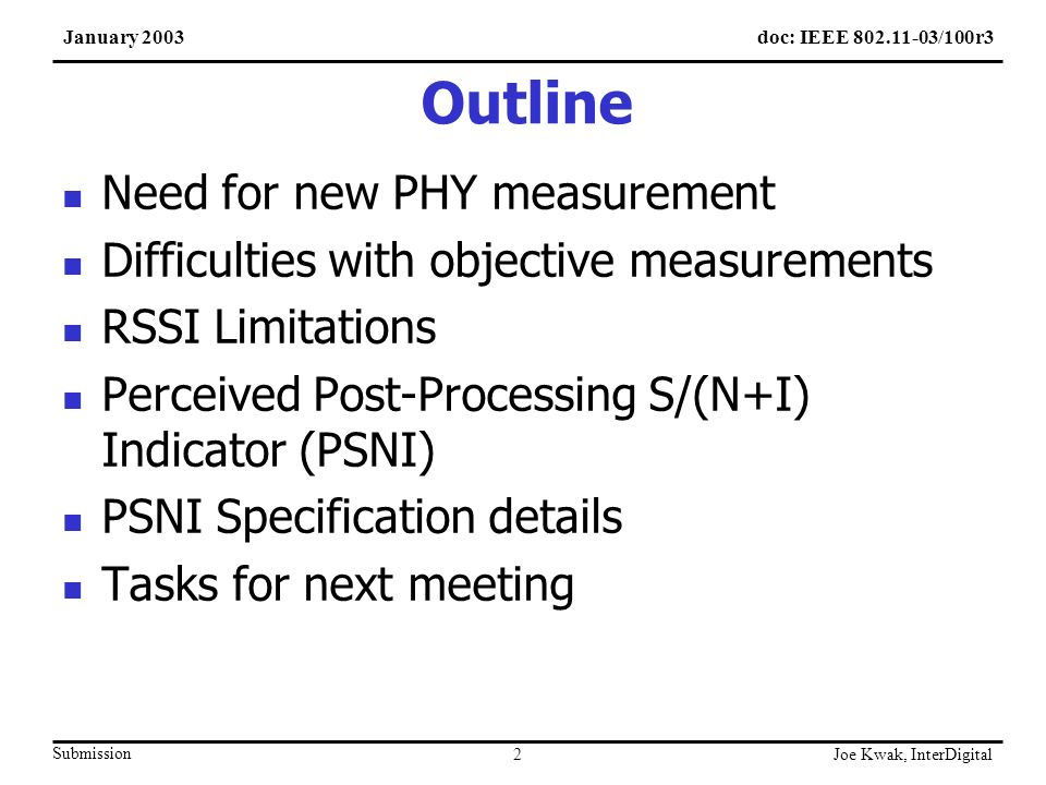 doc: IEEE 802.11-03/100r3January 2003 Submission Joe Kwak, InterDigital 3 802.11K PHY Measurements TGK is tasked with providing interfaces, measurements, and mechanisms to support higher layer functions for efficient network management.