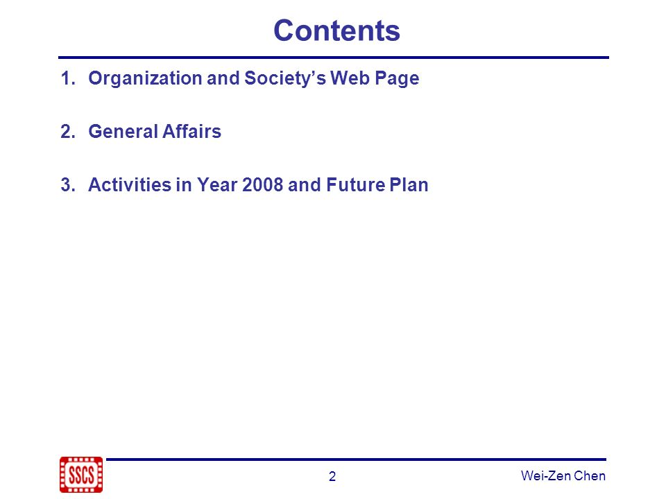 2 Wei-Zen Chen Contents 1.Organization and Societys Web Page 2.General Affairs 3.Activities in Year 2008 and Future Plan