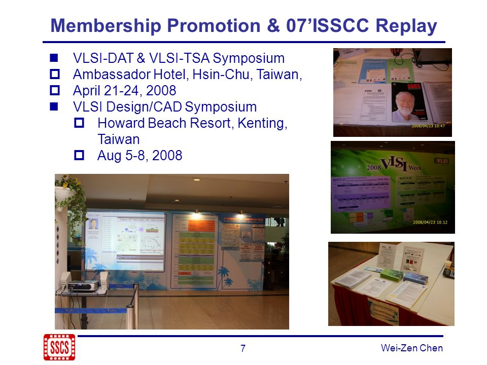 7 Wei-Zen Chen Membership Promotion & 07ISSCC Replay VLSI-DAT & VLSI-TSA Symposium Ambassador Hotel, Hsin-Chu, Taiwan, April 21-24, 2008 VLSI Design/C
