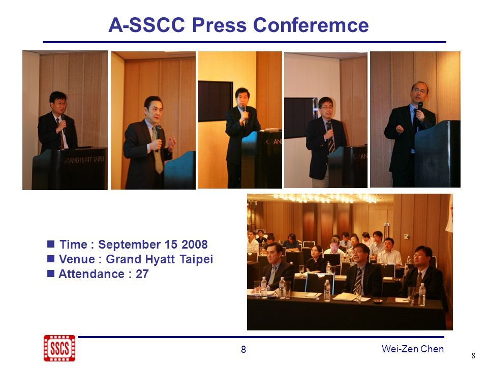 8 Wei-Zen Chen 8 A-SSCC Press Conferemce Time : September 15 2008 Venue : Grand Hyatt Taipei Attendance : 27