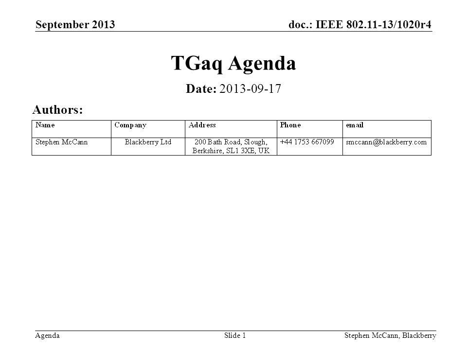 doc.: IEEE 802.11-13/1020r4 Agenda September 2013 Stephen McCann, BlackberrySlide 1 TGaq Agenda Date: 2013-09-17 Authors: